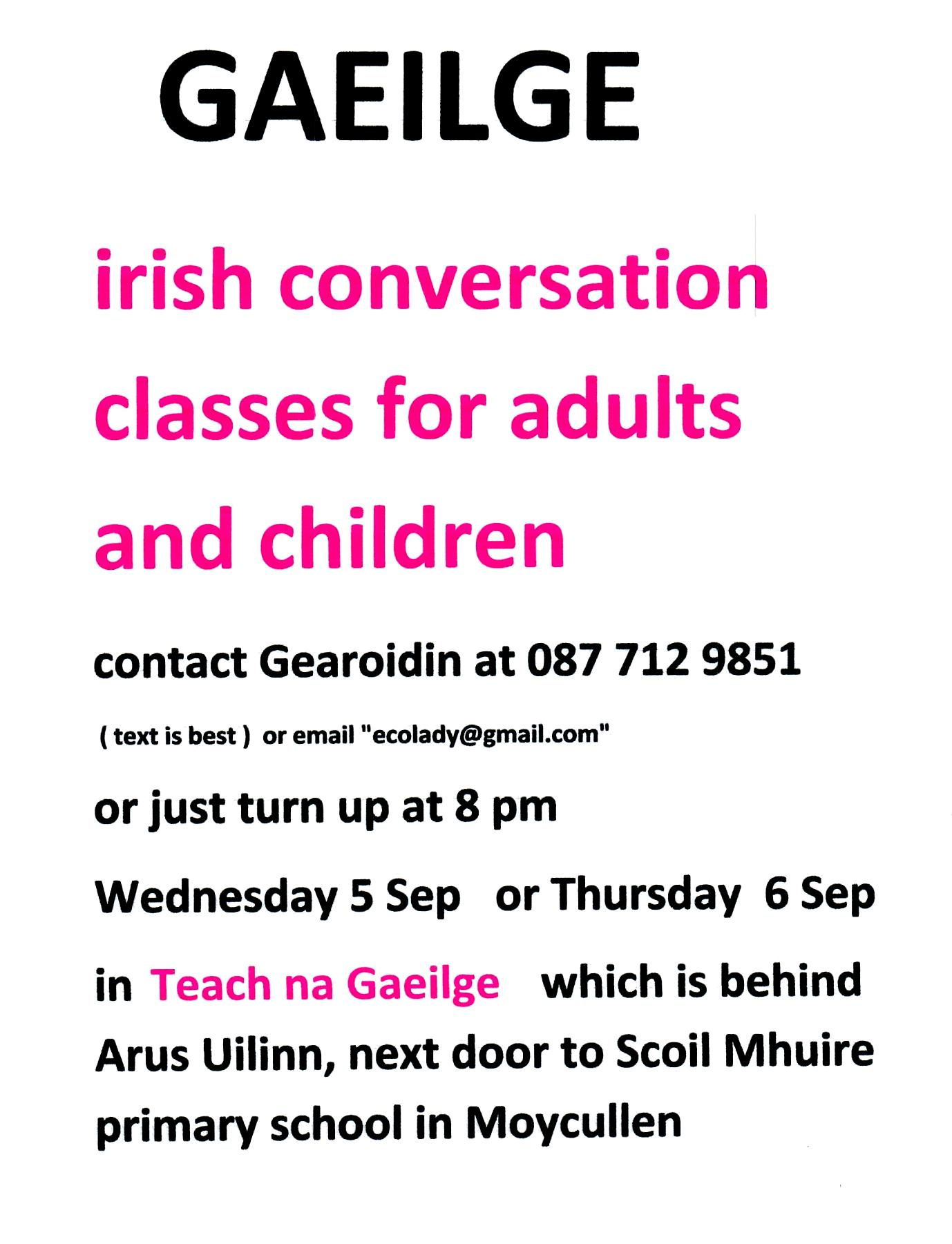 Irish conversation classes for adults and children in Moycullen. Contact Gearóidín at 087 7129851